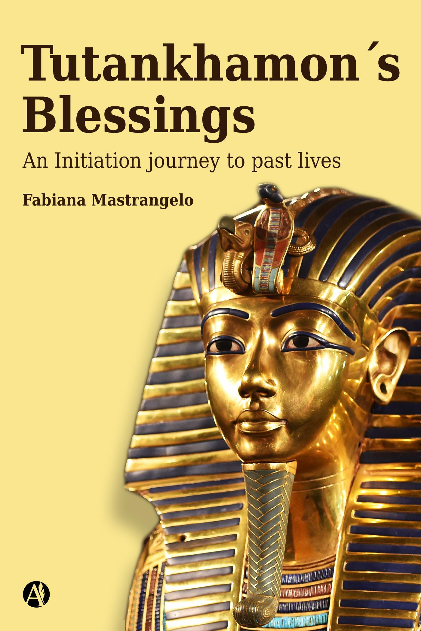 TUTANKHAMON?S BLESSINGS : AN INITIATION JOURNEY TO PAST LIVES