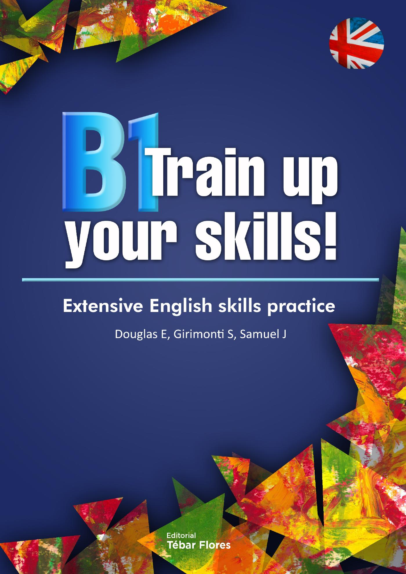 B1 TRAINING UP YOUR SKILLS. EXTENSIVE ENGLISH SKILLS PRACTICE